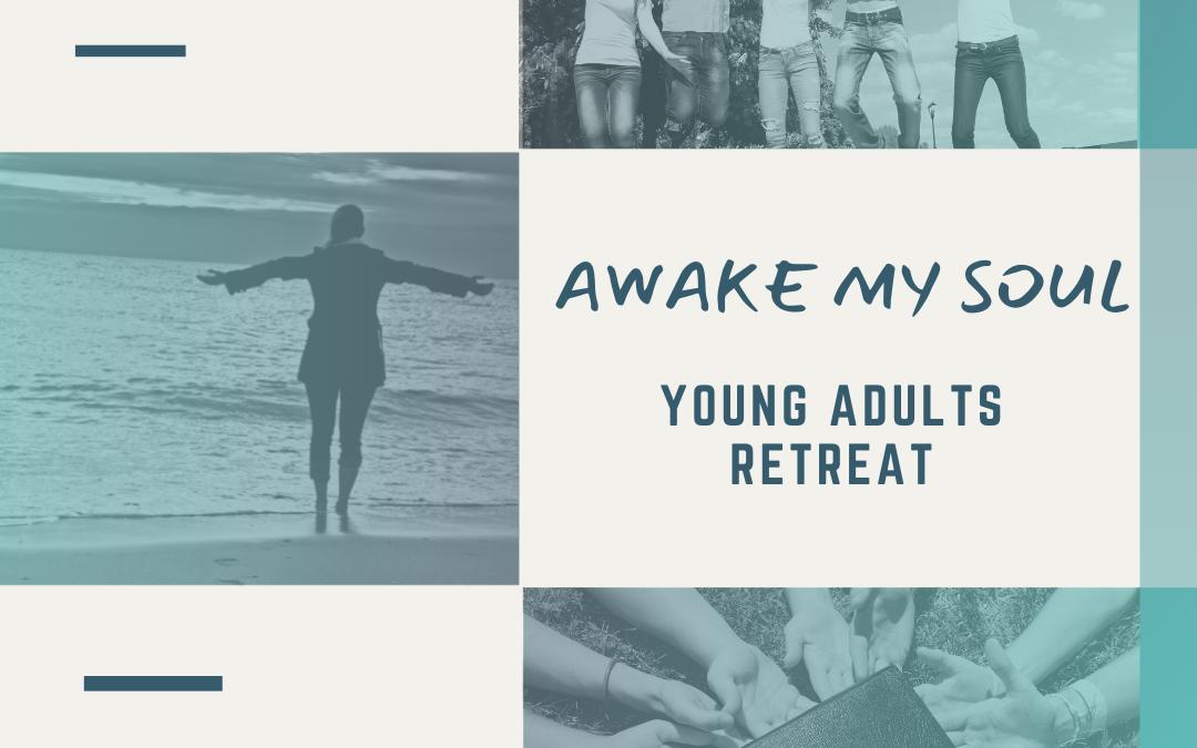 Awake My Soul Young Adults Retreat